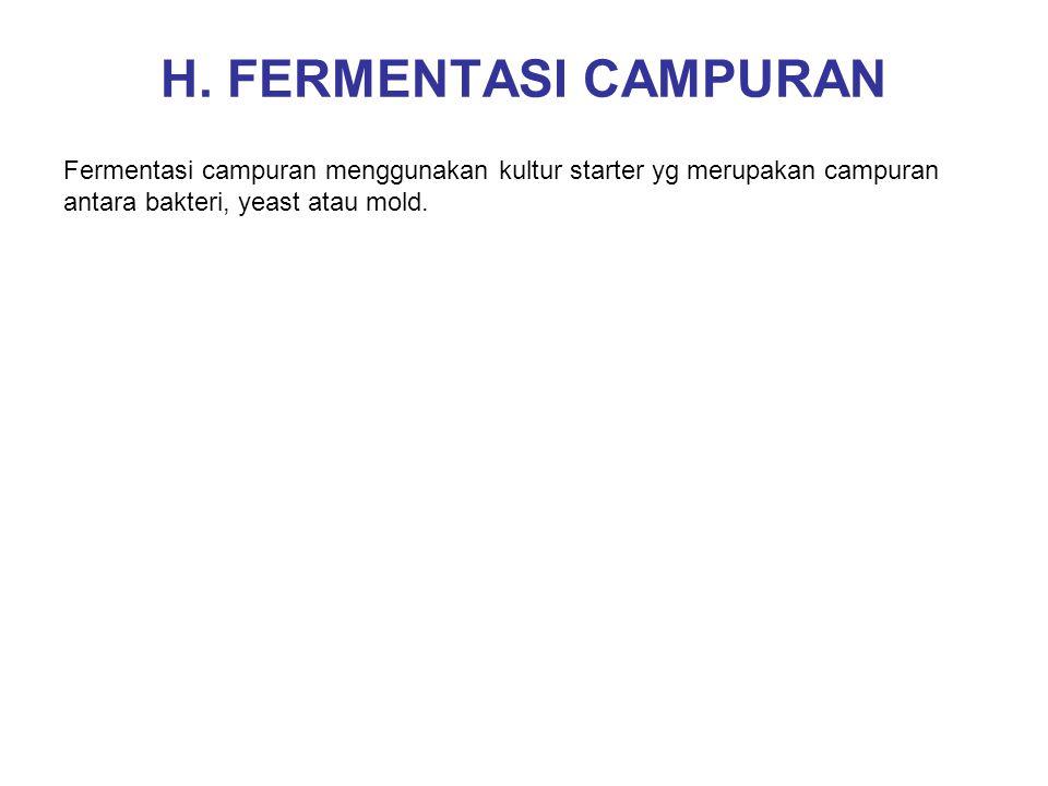 H. FERMENTASI CAMPURAN Fermentasi campuran menggunakan kultur starter yg merupakan campuran antara bakteri, yeast atau mold.
