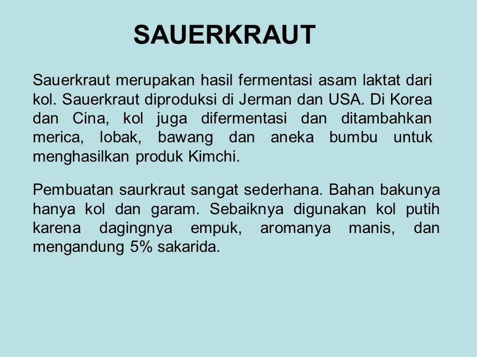 SAUERKRAUT Sauerkraut merupakan hasil fermentasi asam laktat dari kol. Sauerkraut diproduksi di Jerman dan USA. Di Korea dan Cina, kol juga difermenta
