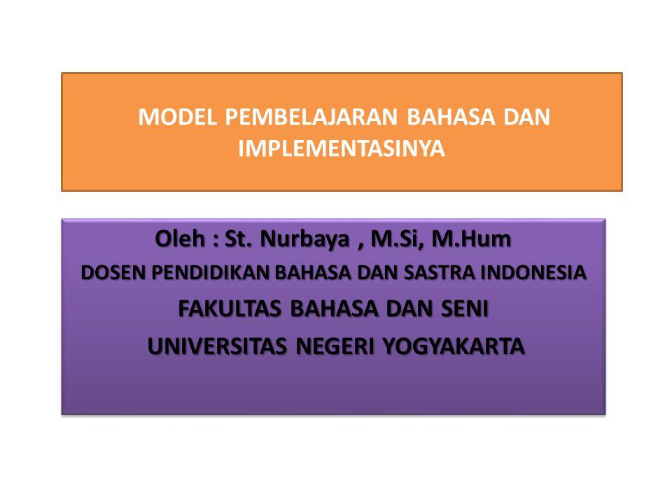 MODEL PEMBELAJARAN BAHASA DAN IMPLEMENTASINYA Oleh : St. Nurbaya, M.Si, M.Hum DOSEN PENDIDIKAN BAHASA DAN SASTRA INDONESIA FAKULTAS BAHASA DAN SENI UN