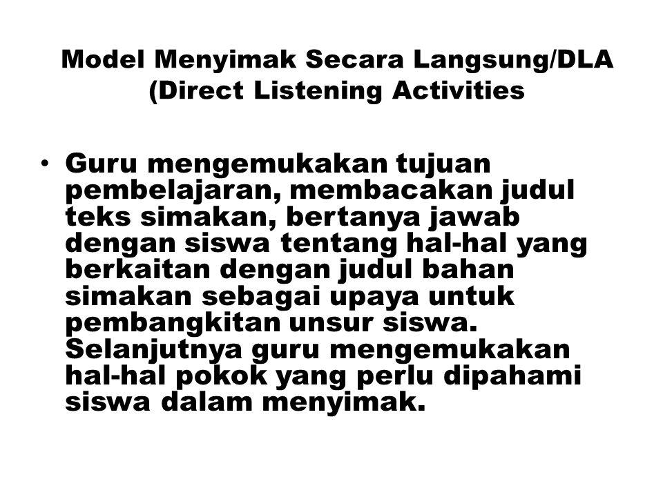 Model Menyimak Secara Langsung/DLA (Direct Listening Activities Guru mengemukakan tujuan pembelajaran, membacakan judul teks simakan, bertanya jawab d