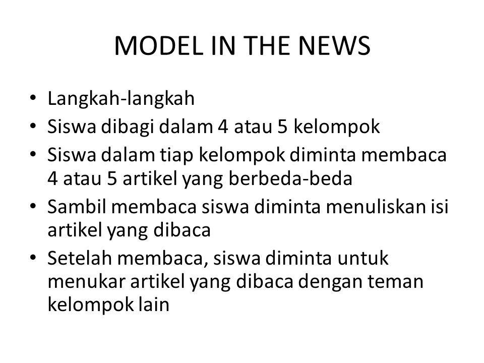 MODEL IN THE NEWS Langkah-langkah Siswa dibagi dalam 4 atau 5 kelompok Siswa dalam tiap kelompok diminta membaca 4 atau 5 artikel yang berbeda-beda Sa