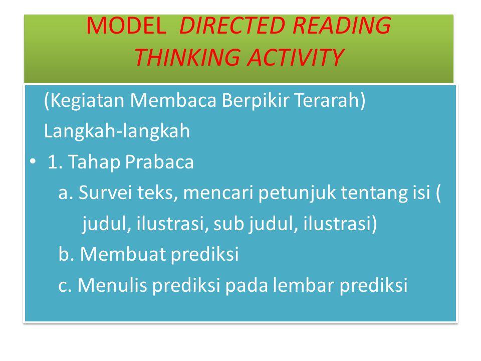 MODEL DIRECTED READING THINKING ACTIVITY Directed Reading Thinking Activity (DRTA (Kegiatan Membaca Berpikir Terarah) Langkah-langkah 1. Tahap Prabaca