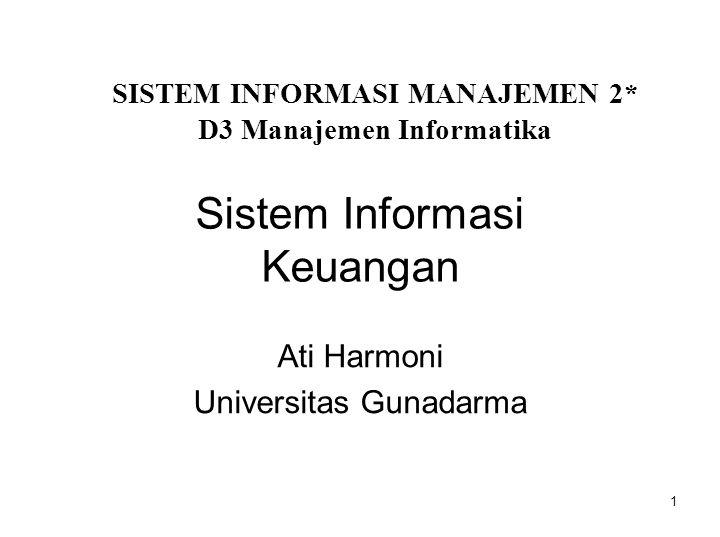 1 Sistem Informasi Keuangan Ati Harmoni Universitas Gunadarma SISTEM INFORMASI MANAJEMEN 2* D3 Manajemen Informatika