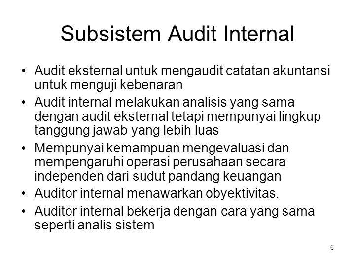 6 Subsistem Audit Internal Audit eksternal untuk mengaudit catatan akuntansi untuk menguji kebenaran Audit internal melakukan analisis yang sama denga