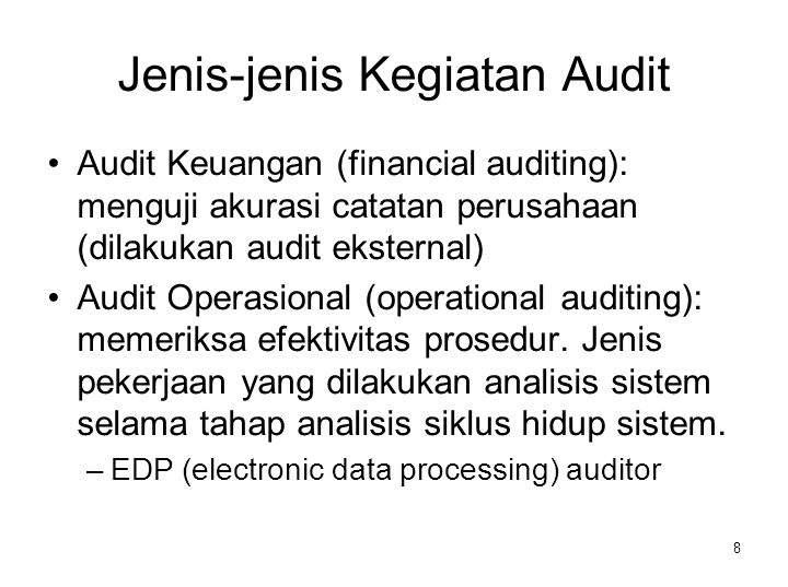 8 Jenis-jenis Kegiatan Audit Audit Keuangan (financial auditing): menguji akurasi catatan perusahaan (dilakukan audit eksternal) Audit Operasional (operational auditing): memeriksa efektivitas prosedur.