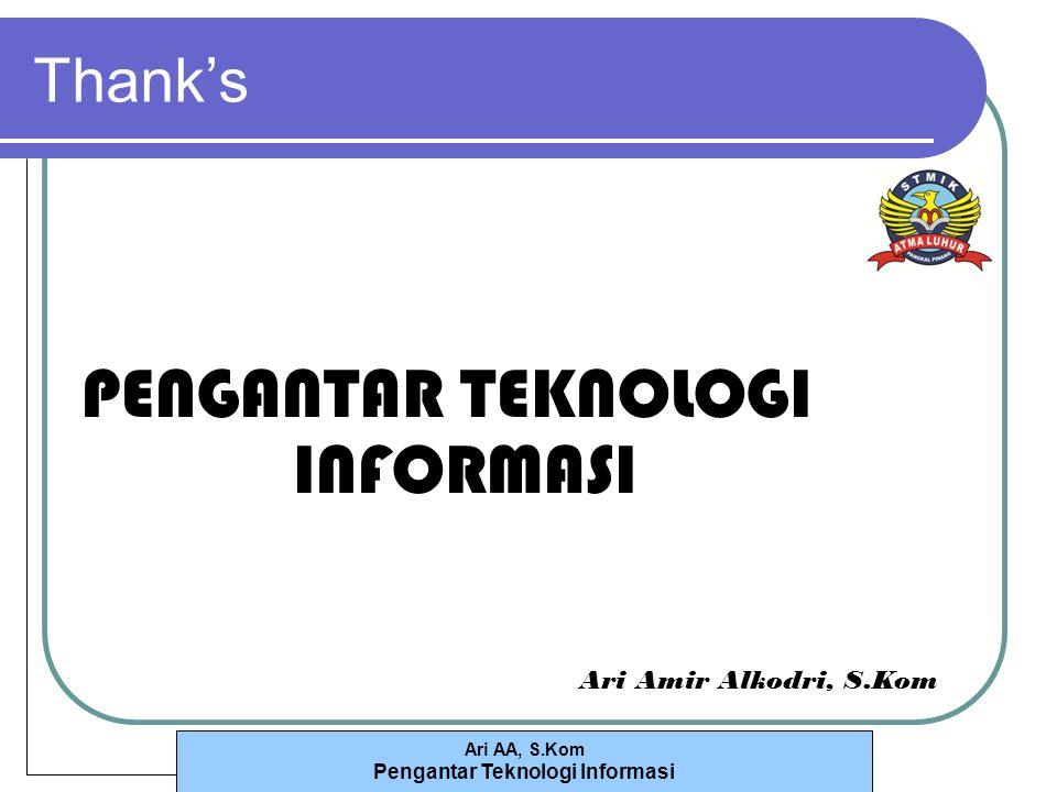 Ari AA, S.Kom Pengantar Teknologi Informasi Thank's PENGANTAR TEKNOLOGI INFORMASI Ari Amir Alkodri, S.Kom