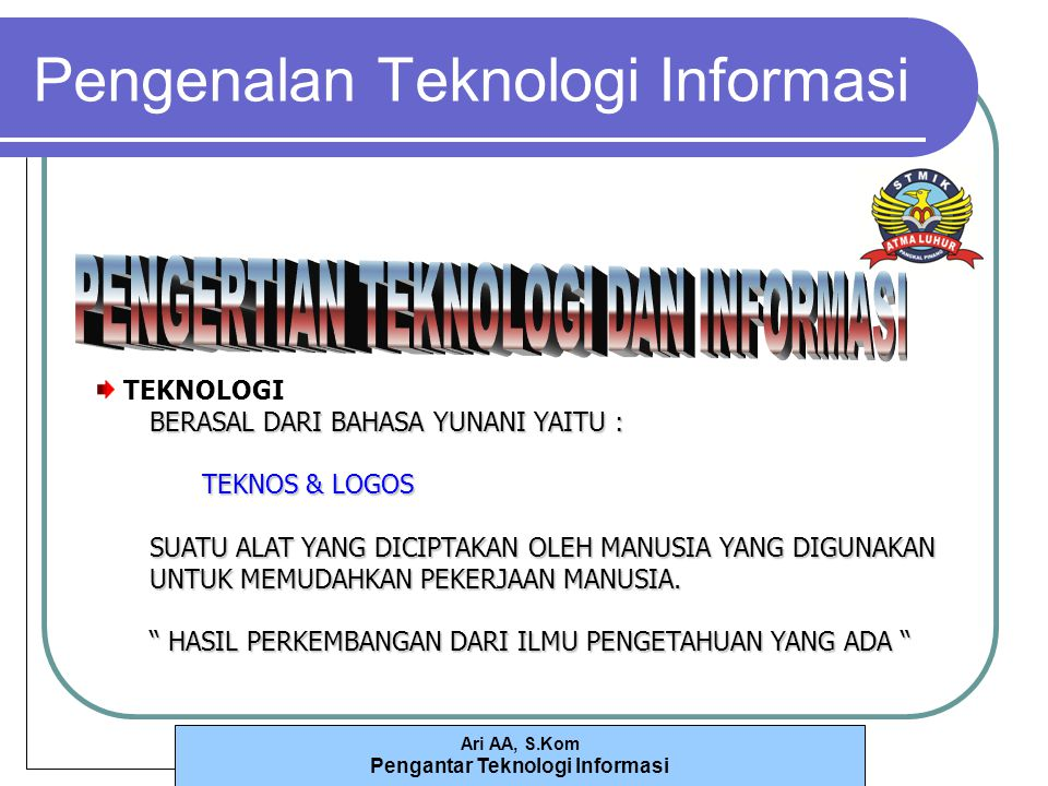 Ari AA, S.Kom Pengantar Teknologi Informasi Data, Pengetahuan (Knowledge) dan Penunjang Keputusan (cont.) Enterprise Decision Support Executive Information and Decision Support Group Decision Support System (GDSS) Data and Information Analysis and Mining Analytical Processing Data Mining Karakteristik Data Mining Tools Data Mining Ethical and Legal Issues Ethical Issues Legal Issues