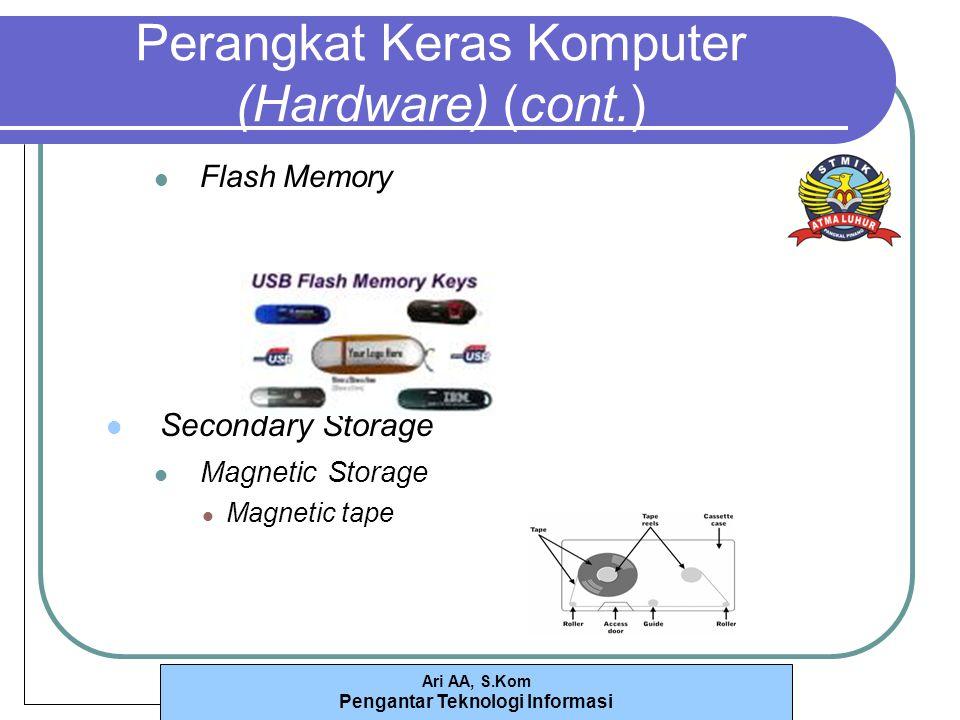 Ari AA, S.Kom Pengantar Teknologi Informasi Perangkat Keras Komputer (Hardware) (cont.) Flash Memory Secondary Storage Magnetic Storage Magnetic tape