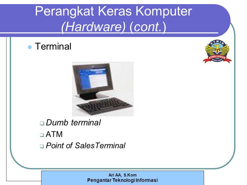 Ari AA, S.Kom Pengantar Teknologi Informasi Perangkat Keras Komputer (Hardware) (cont.) Terminal DDumb terminal AATM PPoint of SalesTerminal