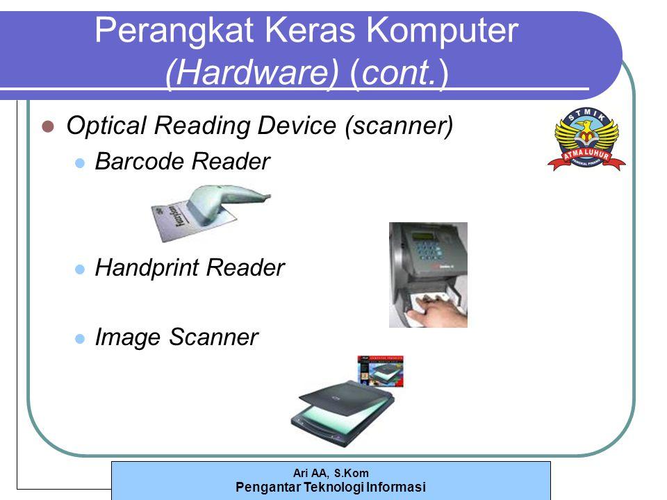 Ari AA, S.Kom Pengantar Teknologi Informasi Perangkat Keras Komputer (Hardware) (cont.) Optical Reading Device (scanner) Barcode Reader Handprint Reader Image Scanner