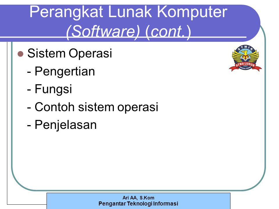 Ari AA, S.Kom Pengantar Teknologi Informasi Sistem Operasi - Pengertian - Fungsi - Contoh sistem operasi - Penjelasan Perangkat Lunak Komputer (Software) (cont.)