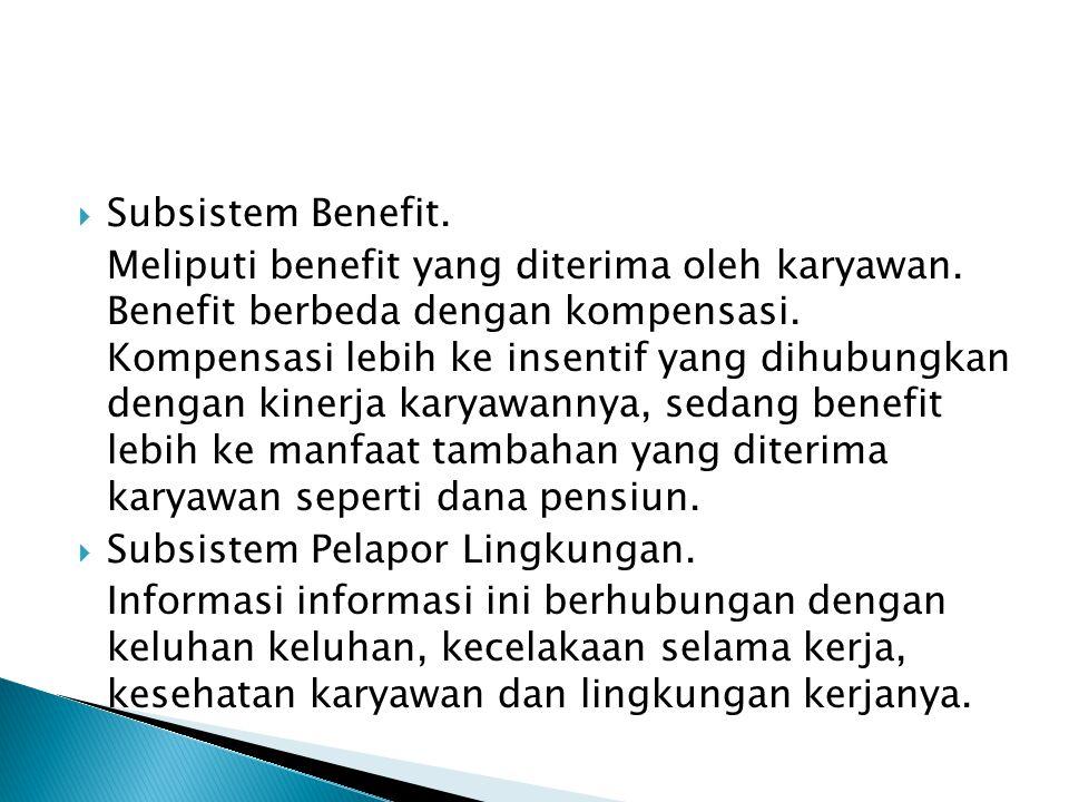  Subsistem Benefit. Meliputi benefit yang diterima oleh karyawan. Benefit berbeda dengan kompensasi. Kompensasi lebih ke insentif yang dihubungkan de