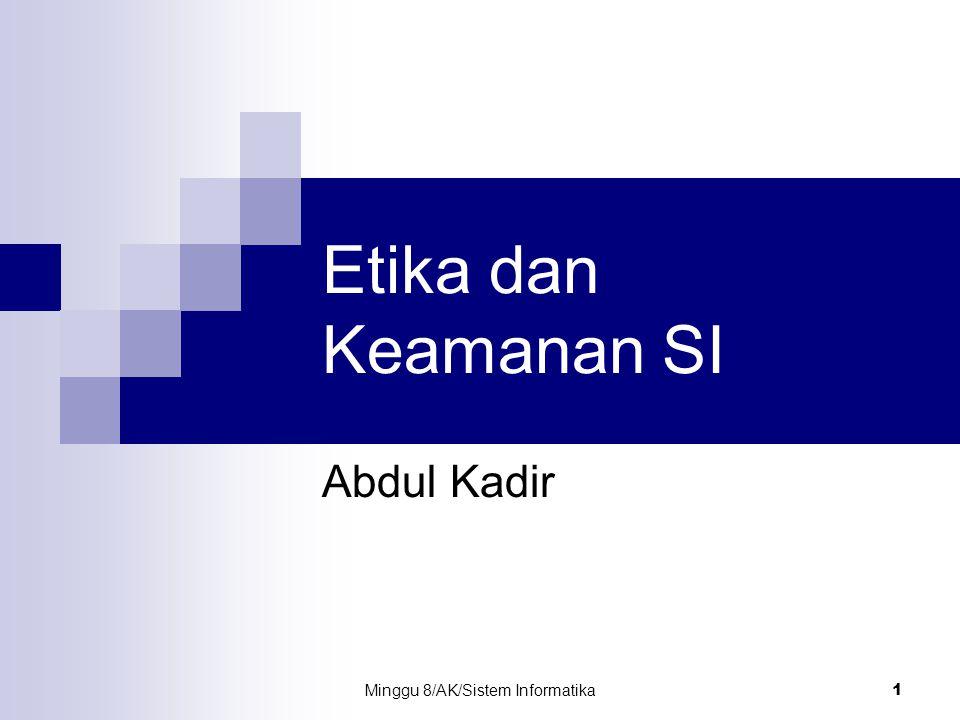 Minggu 8/AK/Sistem Informatika2 Etika dalam Sistem Informasi Etika : kepercayaan tentang hal yang benar dan salah atau yang baik dan yang tidak Etika dalam SI dibahas pertama kali oleh Richard Mason (1986), yang mencakup PAPA: 1.