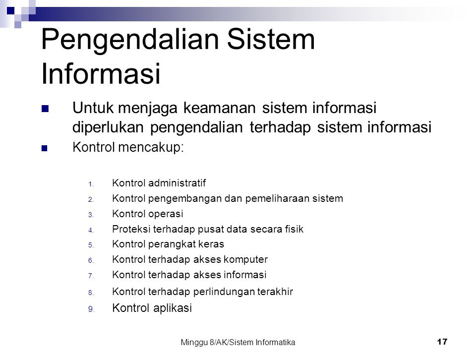 Minggu 8/AK/Sistem Informatika17 Pengendalian Sistem Informasi Untuk menjaga keamanan sistem informasi diperlukan pengendalian terhadap sistem informa