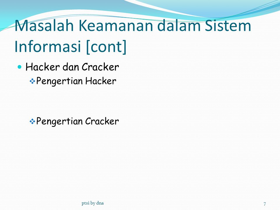 Masalah Keamanan dalam Sistem Informasi [cont]  Teknik yang digunakan untuk melakukan hacking  Danial of Service  Sniffer  Spoofing ptsi by dna8