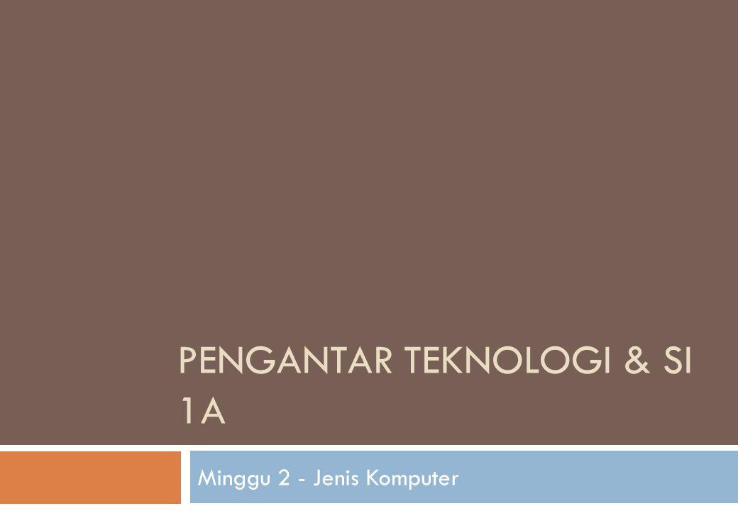 PENGANTAR TEKNOLOGI & SI 1A Minggu 2 - Jenis Komputer