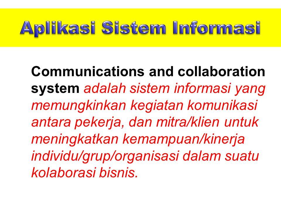 Communications and collaboration system adalah sistem informasi yang memungkinkan kegiatan komunikasi antara pekerja, dan mitra/klien untuk meningkatkan kemampuan/kinerja individu/grup/organisasi dalam suatu kolaborasi bisnis.