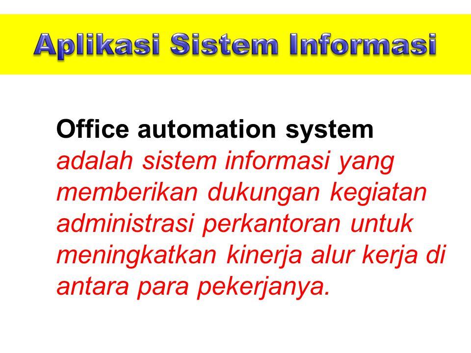 Office automation system adalah sistem informasi yang memberikan dukungan kegiatan administrasi perkantoran untuk meningkatkan kinerja alur kerja di antara para pekerjanya.