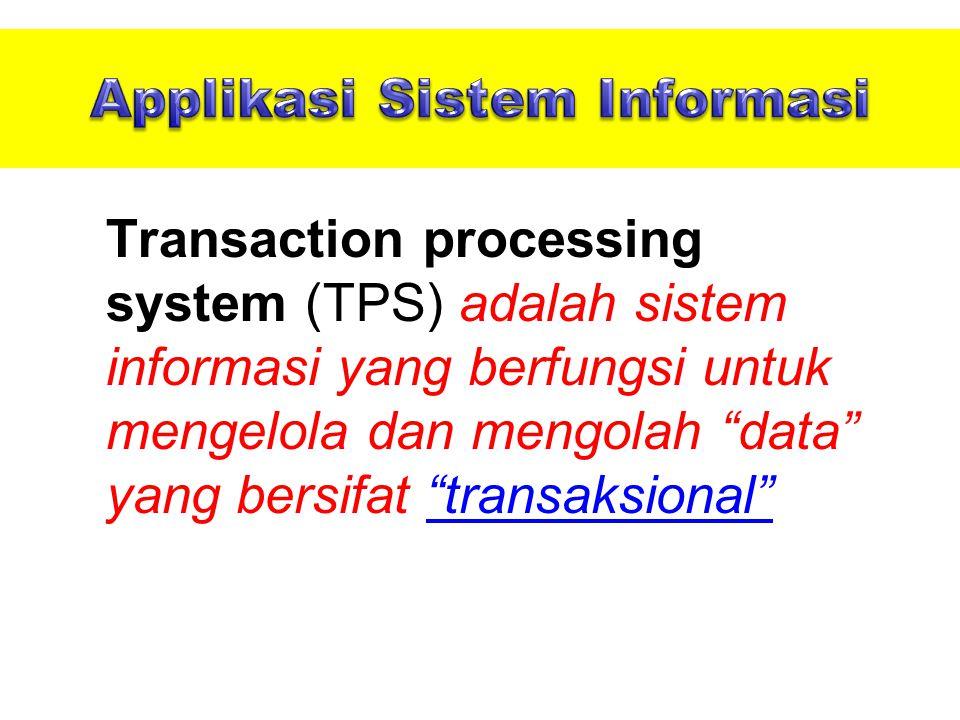 Transaction processing system (TPS) adalah sistem informasi yang berfungsi untuk mengelola dan mengolah data yang bersifat transaksional