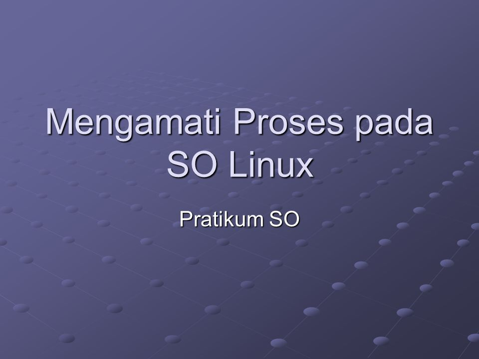 Mengamati Proses pada SO Linux Pratikum SO
