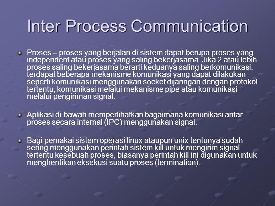 Inter Process Communication Proses – proses yang berjalan di sistem dapat berupa proses yang independent atau proses yang saling bekerjasama.