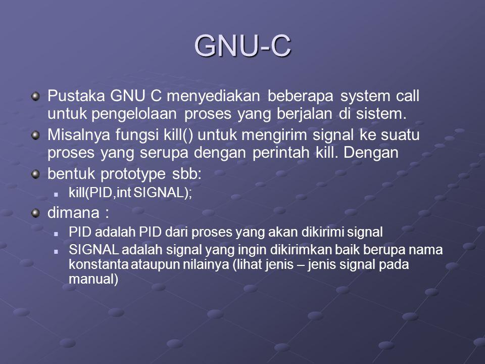 GNU-C Pustaka GNU C menyediakan beberapa system call untuk pengelolaan proses yang berjalan di sistem.
