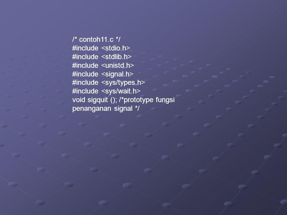 /* contoh11.c */ #include void sigquit (); /*prototype fungsi penanganan signal */