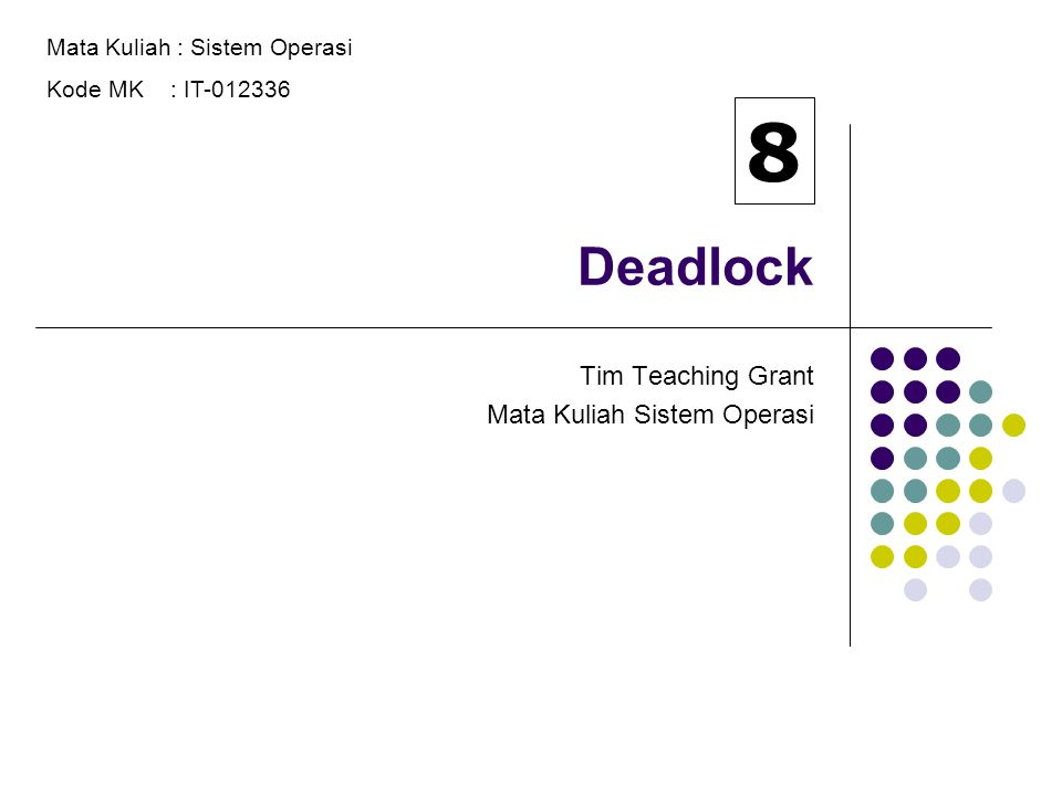 Deadlock Tim Teaching Grant Mata Kuliah Sistem Operasi Mata Kuliah : Sistem Operasi Kode MK : IT-012336 8