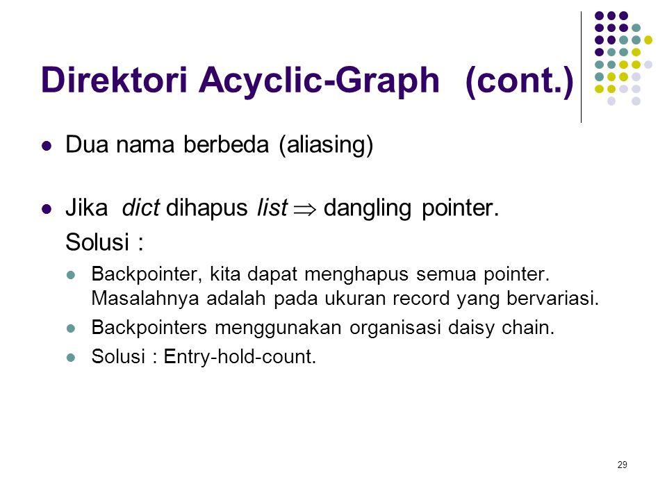 29 Direktori Acyclic-Graph (cont.) Dua nama berbeda (aliasing) Jika dict dihapus list  dangling pointer. Solusi : Backpointer, kita dapat menghapus s