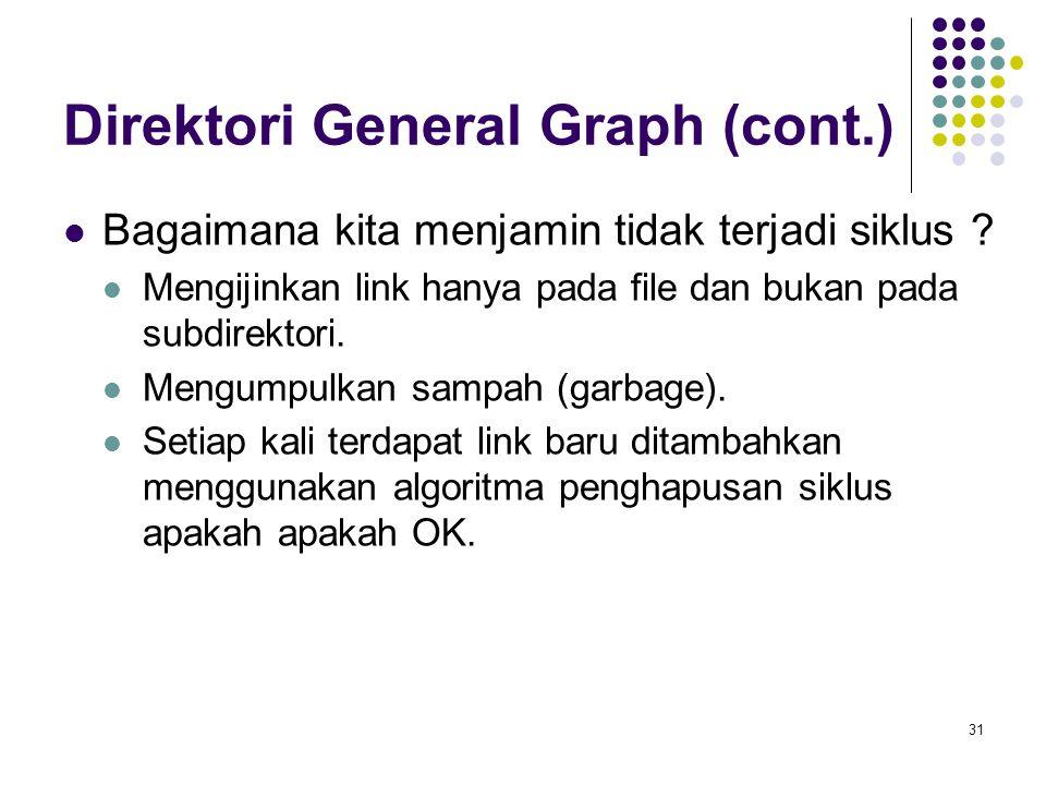 31 Direktori General Graph (cont.) Bagaimana kita menjamin tidak terjadi siklus ? Mengijinkan link hanya pada file dan bukan pada subdirektori. Mengum