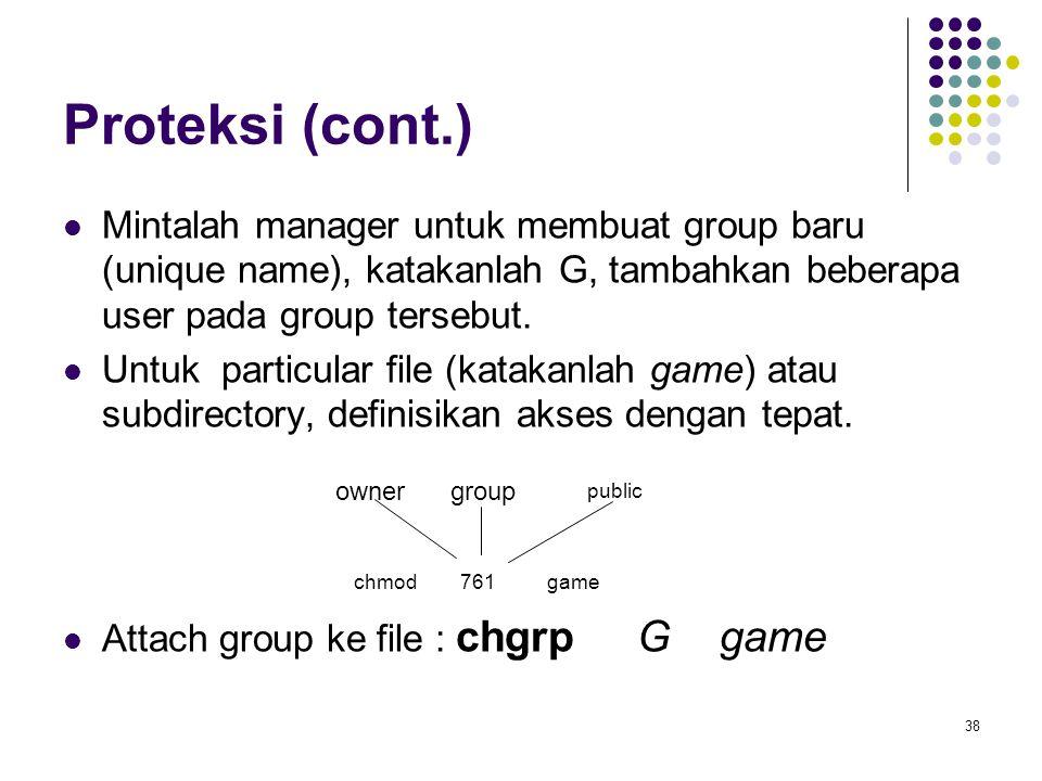 38 Proteksi (cont.) Mintalah manager untuk membuat group baru (unique name), katakanlah G, tambahkan beberapa user pada group tersebut. Untuk particul
