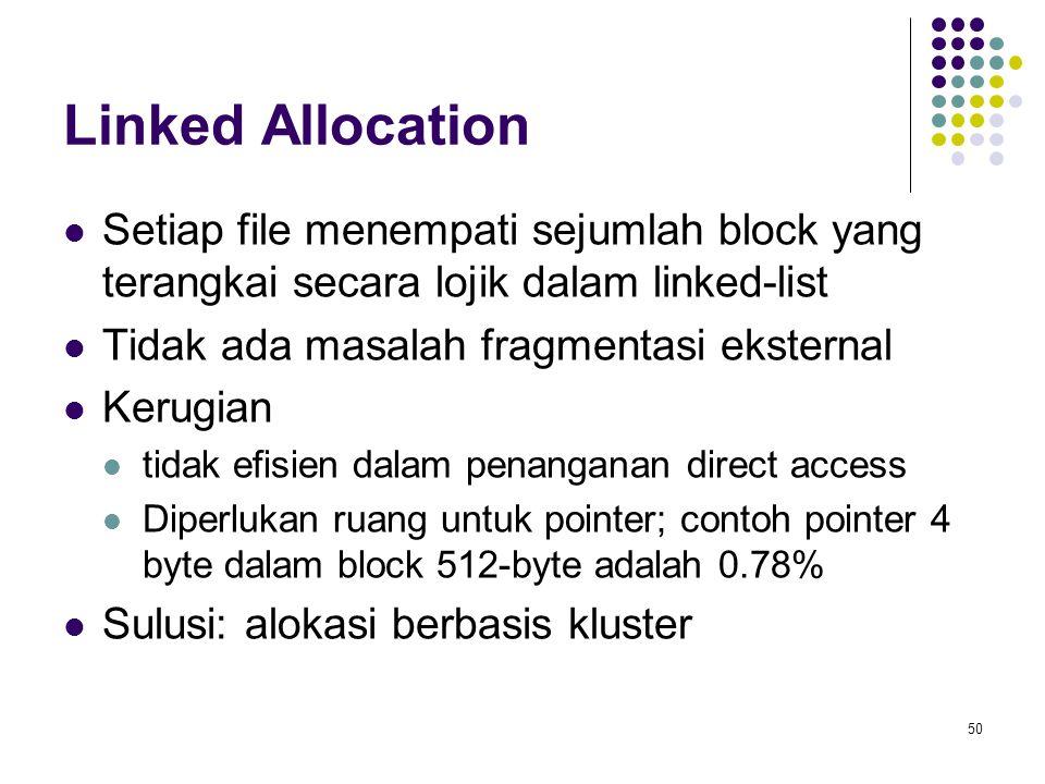 50 Linked Allocation Setiap file menempati sejumlah block yang terangkai secara lojik dalam linked-list Tidak ada masalah fragmentasi eksternal Kerugi