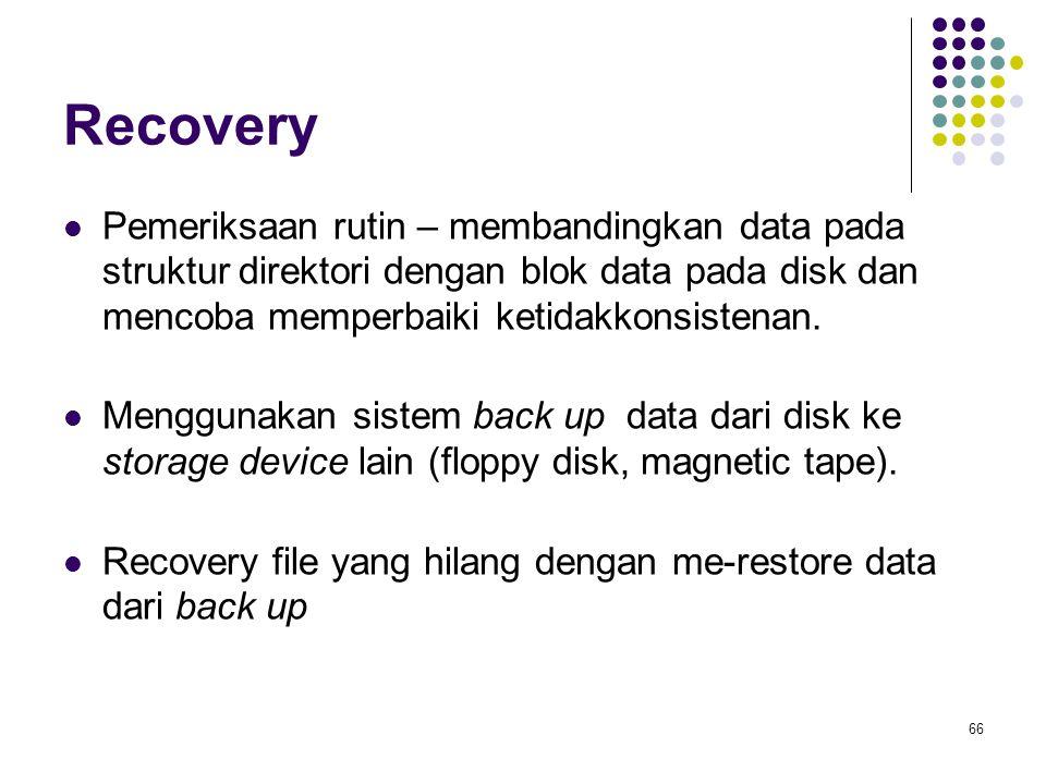 66 Recovery Pemeriksaan rutin – membandingkan data pada struktur direktori dengan blok data pada disk dan mencoba memperbaiki ketidakkonsistenan. Meng
