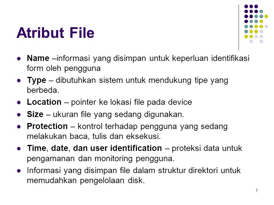 7 Atribut File Name –informasi yang disimpan untuk keperluan identifikasi form oleh pengguna Type – dibutuhkan sistem untuk mendukung tipe yang berbed