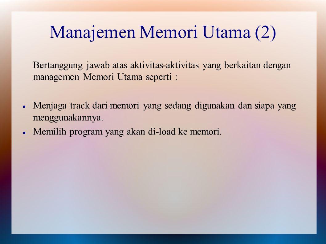 Bertanggung jawab atas aktivitas-aktivitas yang berkaitan dengan managemen Memori Utama seperti : Menjaga track dari memori yang sedang digunakan dan