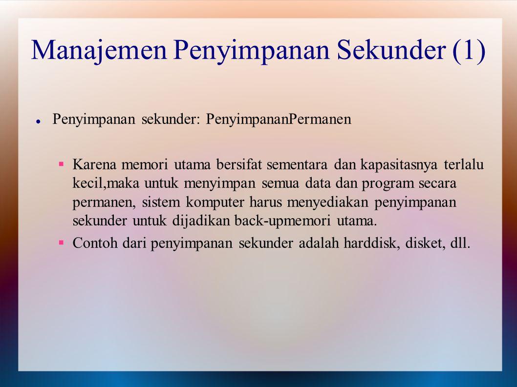 Penyimpanan sekunder: PenyimpananPermanen  Karena memori utama bersifat sementara dan kapasitasnya terlalu kecil,maka untuk menyimpan semua data dan