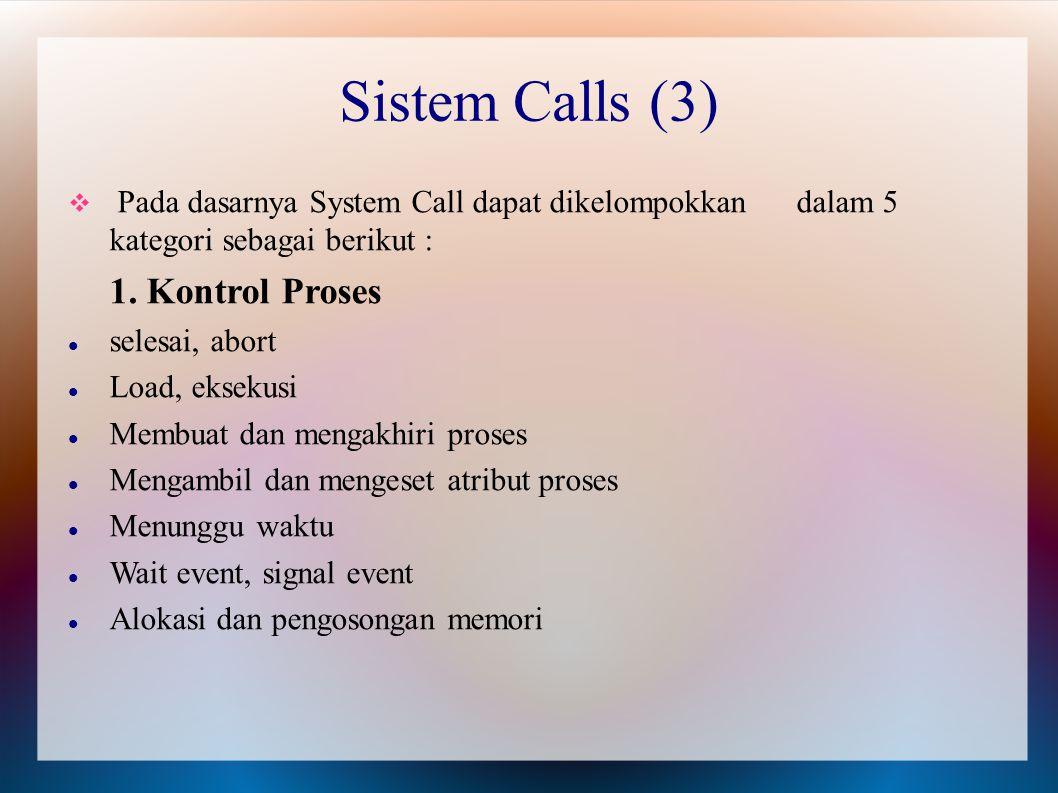  Pada dasarnya System Call dapat dikelompokkan dalam 5 kategori sebagai berikut : 1. Kontrol Proses selesai, abort Load, eksekusi Membuat dan mengakh