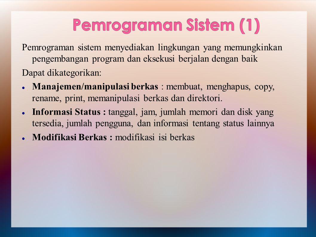 Pemrograman sistem menyediakan lingkungan yang memungkinkan pengembangan program dan eksekusi berjalan dengan baik Dapat dikategorikan: Manajemen/mani