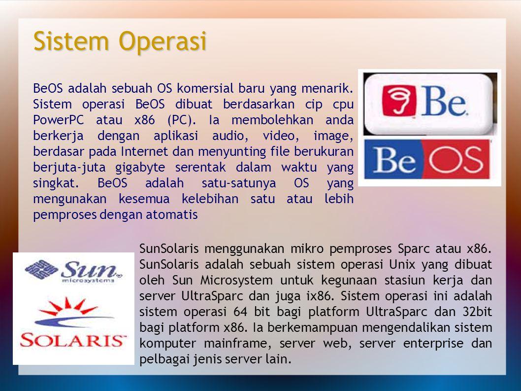 BeOS adalah sebuah OS komersial baru yang menarik. Sistem operasi BeOS dibuat berdasarkan cip cpu PowerPC atau x86 (PC). Ia membolehkan anda berkerja