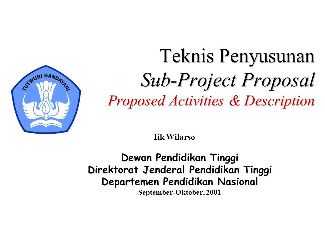 Teknis Penyusunan Sub-Project Proposal Proposed Activities & Description Dewan Pendidikan Tinggi Direktorat Jenderal Pendidikan Tinggi Departemen Pend