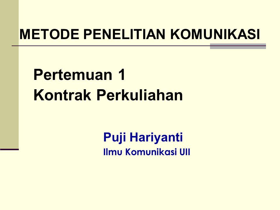 METODE PENELITIAN KOMUNIKASI Pertemuan 1 Kontrak Perkuliahan Puji Hariyanti Ilmu Komunikasi UII