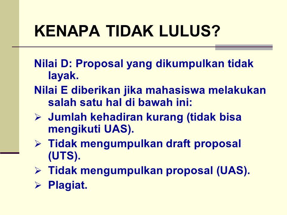 KENAPA TIDAK LULUS? Nilai D: Proposal yang dikumpulkan tidak layak. Nilai E diberikan jika mahasiswa melakukan salah satu hal di bawah ini:  Jumlah k