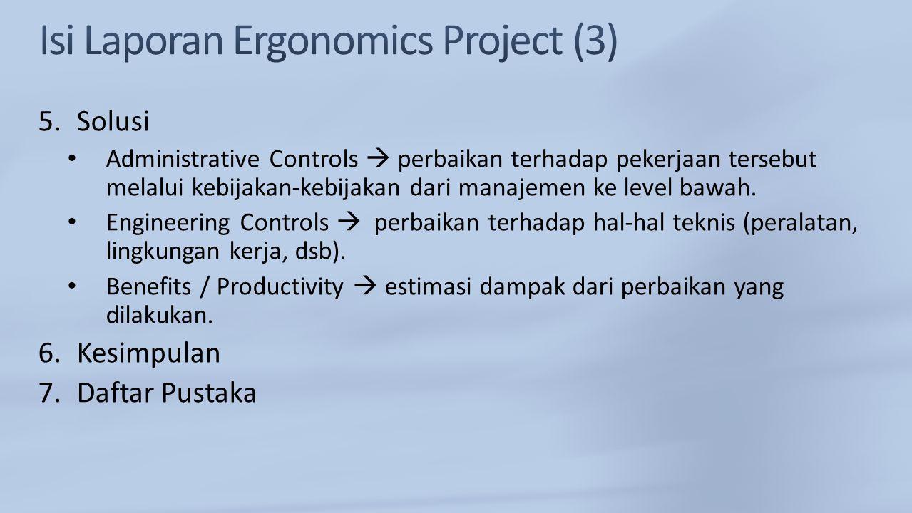 5.Solusi Administrative Controls  perbaikan terhadap pekerjaan tersebut melalui kebijakan-kebijakan dari manajemen ke level bawah. Engineering Contro