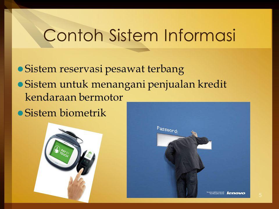 5 Contoh Sistem Informasi Sistem reservasi pesawat terbang Sistem untuk menangani penjualan kredit kendaraan bermotor Sistem biometrik