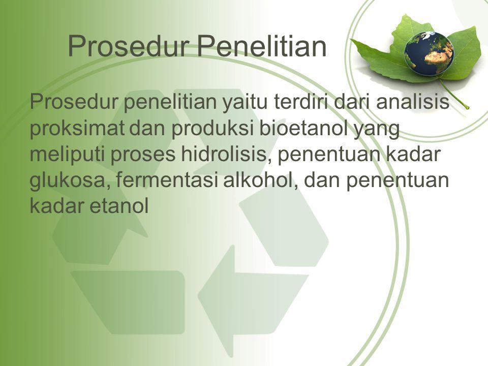 Prosedur Penelitian Prosedur penelitian yaitu terdiri dari analisis proksimat dan produksi bioetanol yang meliputi proses hidrolisis, penentuan kadar glukosa, fermentasi alkohol, dan penentuan kadar etanol