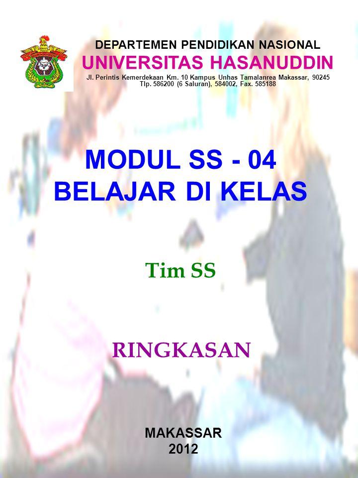 Tim SS MAKASSAR 2012 MODUL SS - 04 BELAJAR DI KELAS DEPARTEMEN PENDIDIKAN NASIONAL UNIVERSITAS HASANUDDIN Jl.