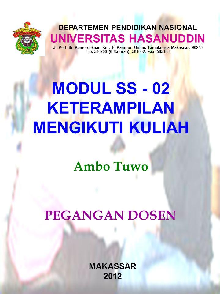 Ambo Tuwo MAKASSAR 2012 MODUL SS - 02 KETERAMPILAN MENGIKUTI KULIAH DEPARTEMEN PENDIDIKAN NASIONAL UNIVERSITAS HASANUDDIN Jl. Perintis Kemerdekaan Km.