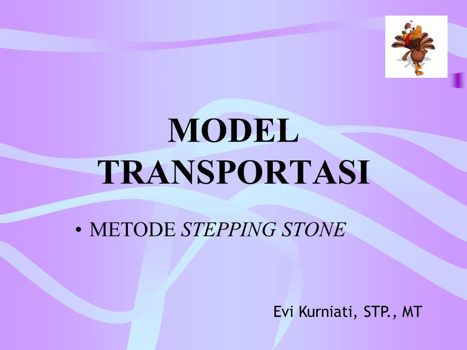 MODEL TRANSPORTASI METODE STEPPING STONE Evi Kurniati, STP., MT