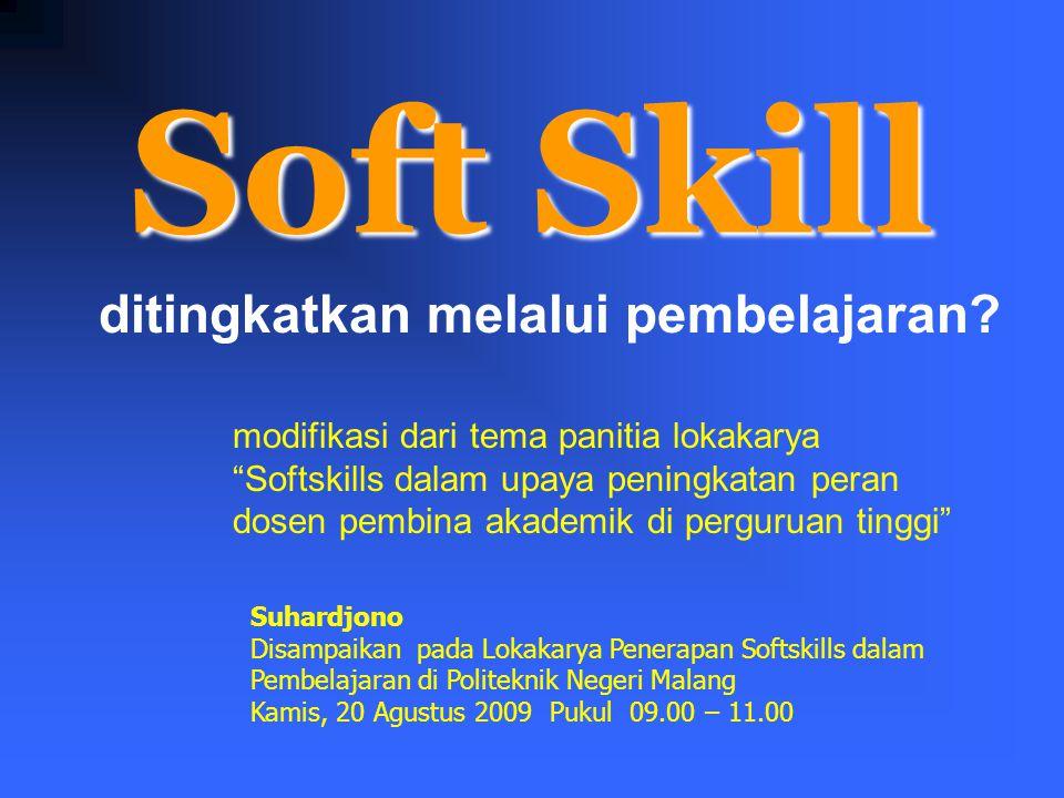 Soft Skill ditingkatkan melalui pembelajaran.