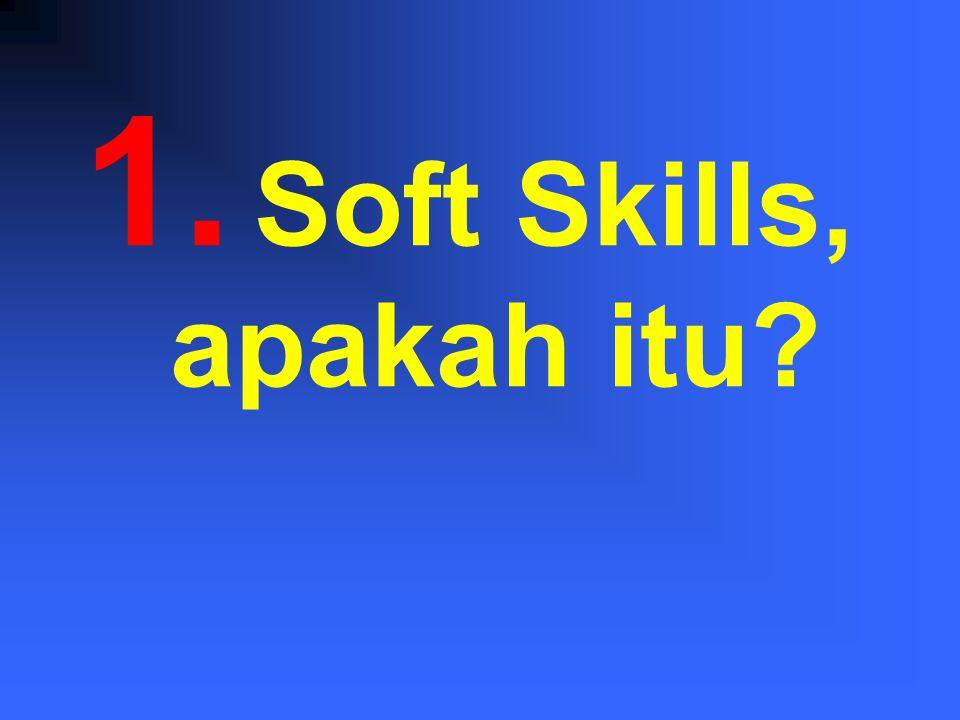 Menarik untuk didiskusikan..1.Apa sih, makna Soft Skill.